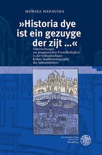 """""""Historia dye is ein gezuyge der zijt ..."""". Untersuchungen zur pragmatischen Formelhaftigkeit in der volkssprachigen Kölner Stadthistoriographie des Spätmittelalters."""