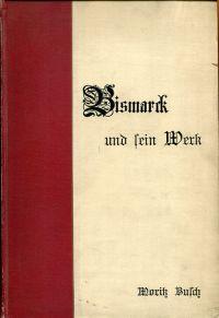 Bismarck und sein Werk. Beiträge zur inneren Geschichte der letzten Jahre bis 1896 nach Tagebuchblättern.