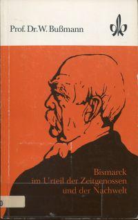 Bismarck im Urteil der Zeitgenossen und der Nachwelt.