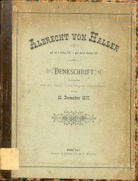 Albrecht von Haller geb. den 8. October 1708 - gest. den 12. December 1777. Denkschrift herausgegeben von der damit beauftragten Commission auf den 12. December 1877.