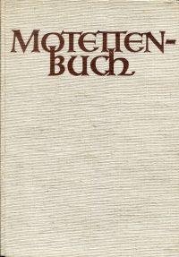 Motettenbuch. Im Auftrag der Schweizerischen Kirchengesangsbundes ; mit Quellennachweis.