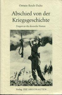 Abschied von der Kriegsgeschichte. Fragen an die deutsche Nation.