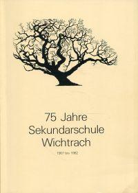 75 Jahre Sekundarschule Wichtrach, 1907 bis 1982.