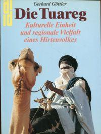 Die  Tuareg. Kulturelle Einheit und regionale Vielfalt eines Hirtenvolkes.