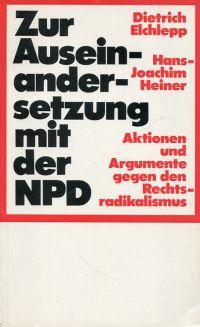 Zur Auseinandersetzung mit der NPD. Aktionen u. Argumente gegen d. Rechtsradikalismus.