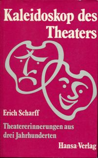 Kaleidoskop des Theaters. Theatererinnerungen aus drei Jahrhunderten.
