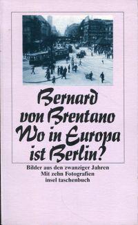 Wo in Europa ist Berlin? Bilder aus den zwanziger Jahren ; mit zehn Fotografien.