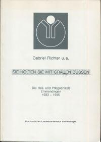 Sie holten sie mit grauen Bussen. Die Heil- und Pflegeanstalt Emmendingen 1933 - 1945.