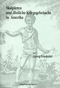 Skalpieren und ähnliche Kriegsgebräuche in Amerika.