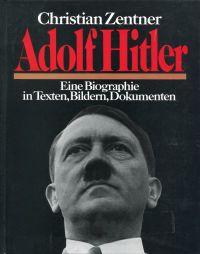 Adolf Hitler. Eine Biographie in Texten, Bildern, Dokumenten.