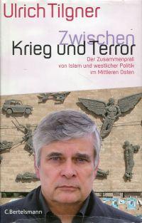 Zwischen Krieg und Terror. Der Zusammenprall von Islam und westlicher Politik im Mittleren Osten.