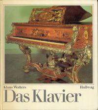 Das  Klavier. Eine Einführung in Geschichte und Bau des Instruments und in die Geschichte des Klavierspiels.