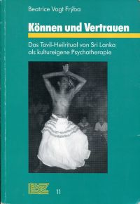 Können und Vertrauen. Das Tovil-Heilritual von Sri Lanka als kultureigene Psychotherapie.