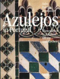 Azulejos in Portugal. Fliesendekor in Palästen, Gärten und Kirchen.