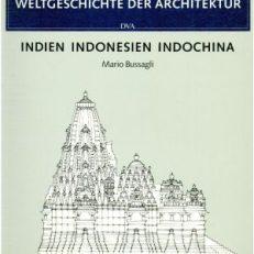 Weltgeschichte der Architektur: Indien Indonesien Indochina.