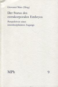 Der Status des extrakorporalen Embryos. Perspektiven eines interdisziplinären Zugangs.