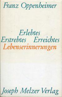 Erlebtes, Erstrebtes, Erreichtes. Lebenserinnerungen ; ergänzt durch Berichte und Aufsätze von und über Franz Oppenheimer.