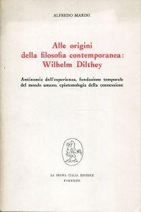 Alle origini della filosofia contemporanea: Wilhelm Dilthey. Antinomie dell'esperienza, fondazione temporale del mondo umano, epistemologia della connessione.
