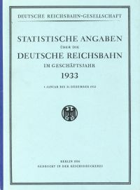 Statistische Angaben über die Deutsche Reichsbahn im Geshäftsjahr 1933. 1. Januar bis 31. Dezember 1933.
