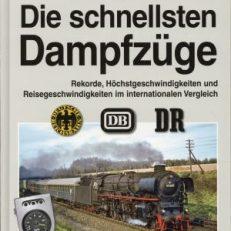 Aus dem Zugförderungsdienst - die schnellsten Dampfzüge. Rekorde, Höchstgeschwindigkeiten und Reisegeschwindigkeiten im internationalen Vergleich.