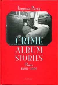 Crime album stories. Paris 1886 - 1902.