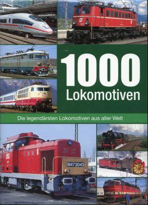 1000 Lokomotiven. Geschichte, Klassiker, Technik ; [1000 Lokomotiven aus aller Welt].