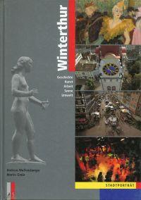 Winterthur. Stadtporträt ; Geschichte, Kunst, Arbeit, Szene, Umwelt.
