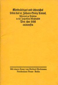 Merkwürdiges und lehrreiches Leben des M. Johann Georg Tinius, Pfarrers zu Poserna in der Inspektion Weissenfels von ihm selbst entworfen. Mit einem Essay von Herbert Heckmann.
