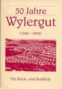 50 Jahre Wylergut - (1942-1992). Ein Rück- und Ausblick.