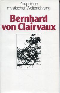 Bernhard von Clairvaux. Hrsg. eingeleitet und übersetzt von Bernadin Schellenberger.
