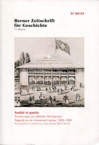 Amitié et patrie. Forschungen zur radikalen Bewegung, 1820-1850. Regards sur le mouvement radical, 1820-1850.