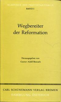 Wegbereiter der Reformation. Klassiker des Protestantismus.
