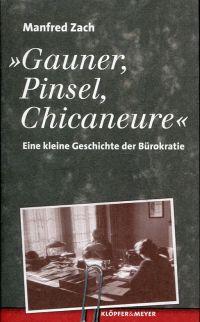 """""""Gauner, Pinsel, Chicaneure"""". Eine kleine Geschichte der Bürokratie."""