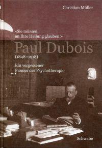 """""""Sie müssen an Ihre Heilung glauben!"""". Paul Dubois (1848-1918), ein vergessener Pionier der Psychotherapie."""