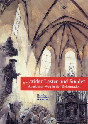 """""""... wider Laster und Sünde"""" - Augsburgs Weg in der Reformation. Katalog zur Ausstellung in St. Anna, Augsburg, 26. April bis 10. August 1997."""
