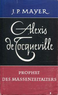 Alexis de Tocqueville. Prophet des Massenzeitalters.