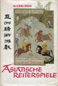 Asiatische Reiterspiele. Ein Beitrag zur Kulturgeschichte der Völker.