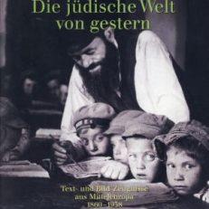 Die jüdische Welt von gestern. 1860 - 1938 ; Text- und Bild-Zeugnisse aus Mitteleuropa.