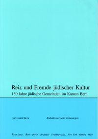 Reiz und Fremde jüdischer Kultur. 150 Jahre jüdische Gemeinden im Kanton Bern.