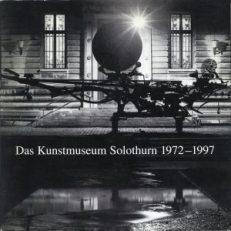 Das Kunstmuseum Solothurn 1972 - 1997.
