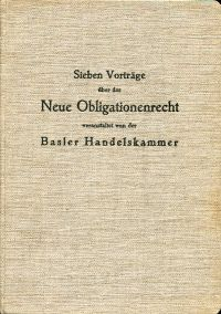 Sieben Vorträge über das Neue Obligationenrecht. Veranstaltet von der Basler Handelskammer.