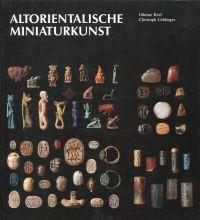 Altorientalische Miniaturkunst. Die ältesten visuellen Massenkommunikationsmittel ; ein Blick in die Sammlungen des Biblischen Instituts der Universität Freiburg Schweiz.