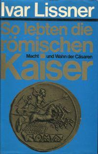 So lebten die römischen Kaiser. Macht und Wahn d. Cäsaren.