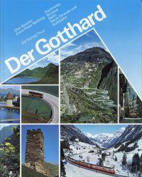 Der Gotthard. Saumweg, Strasse, Bahn, neue Strasse, Autobahn.