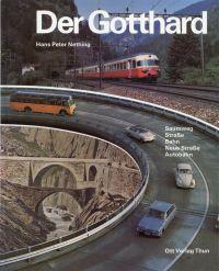Der Gotthard. Saumweg, Straße, Bahn, neue Straße, Autobahn.