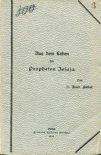 Aus dem Leben des Propheten Jesaja. Neun akademische Kanzelreden gehalten im akademischen Gottesdienst zu Breslau im Wintersemester 1893/94.
