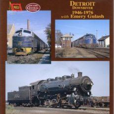 Trackside around Detroit downriver, 1946-1976 with Emery Gulash.