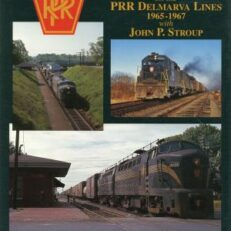 Trackside on the PRR Delmarva Lines 1965-1967 with John P. Stroup.