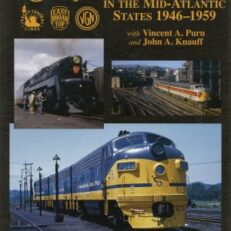 Trackside in the Mid-Atlantic States 1946-1959 with Vincent A. Purn and John A. Knauff.