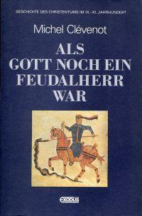 Als Gott noch ein Feudalherr war. Geschichte des Christentums im IX. - XI. Jahrhundert.